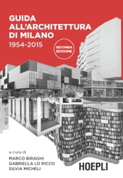 Guida all'architettura di Milano 1954-2015 - 60 anni di architettura a Milano dalla Torre Velasca all'EXPO in 178 schede illustrate ebook by Marco Biraghi,Silvia Micheli,Gabriella Lo Ricco