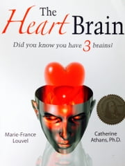 The Heart Brain - Did You Know You Have 3 Brains? ebook by Catherine Athans, Ph.D.,Marie-France Louvel