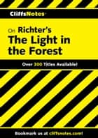 CliffsNotes on Richter's The Light in the Forest eBook by Mary Ellen Snodgrass