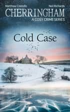 Cherringham - Cold Case - A Cosy Crime Series ebook by Matthew Costello, Neil Richards