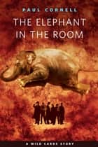 The Elephant in the Room - A Tor.Com Original ebook by Paul Cornell