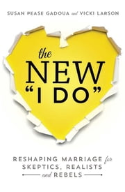 The New I Do - Reshaping Marriage for Skeptics, Realists and Rebels ebook by Susan Pease Gadoua,Vicki Larson