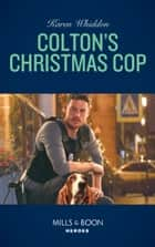 Colton's Christmas Cop (Mills & Boon Heroes) (The Coltons of Red Ridge, Book 11) ekitaplar by Karen Whiddon