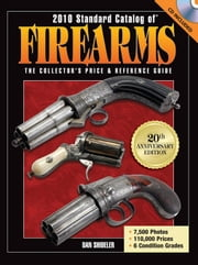 2010 Standard Catalog of Firearms: The Collector's Price and Reference Guide ebook by Shideler, Dan