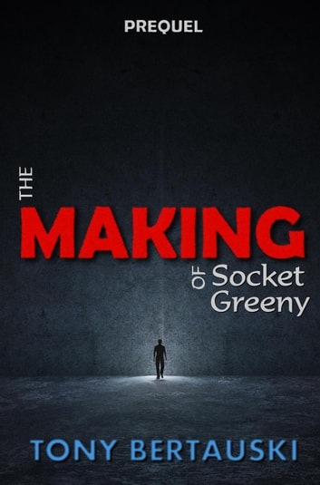 The Making of Socket Greeny - Socket ebook by Tony Bertauski