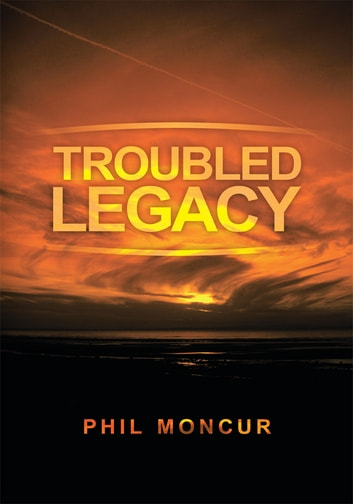 Troubled Legacy ebook by Phil Moncur