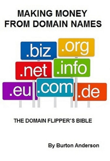 Making Money From Domain Names: The Domain Flipper's Bible ebook by James B Anderson