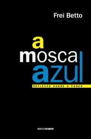 A mosca azul ebook by Frei Betto
