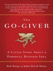 The Go-Giver - A Little Story About a Powerful Business Idea ebook by Bob Burg,John David Mann