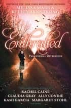 Enthralled: Paranormal Diversions ebook by Melissa Marr, Kelley Armstrong