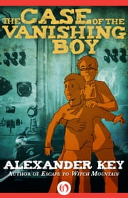 The Case of the Vanishing Boy ebook by Alexander Key