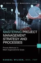 Mastering Project Management Strategy and Processes ebook by Randal Wilson