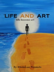 Life and Art ebook by Khulekani Nxumalo