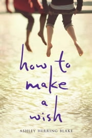 How to Make a Wish ebook by Ashley Herring Blake