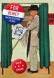 FDR, Dewey, and the Election of 1944 ebook by David M. Jordan