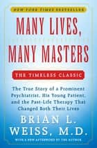 Many Lives, Many Masters - The True Story of a Prominent Psychiatrist, His Young Patient, and the Past-Life Therapy That Changed Both Their Lives ebook by Brian L. Weiss, M.D.