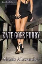 Kate Goes Furry ebook by Alexis Alexandra