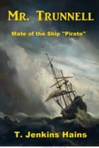 Mr. Trunnel - Mate of the Ship ''Pirate'' ebook by T. Jenkins Hains