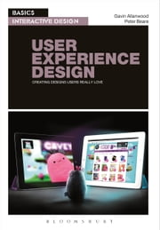 Basics Interactive Design: User Experience Design - Creating designs users really love ebook by Gavin Allanwood,Mr Peter Beare