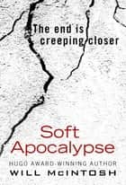 Soft Apocalypse ebook by Will McIntosh
