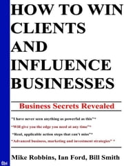 How to Win Clients and Influence Businesses ebook by Robbins, Mike