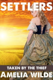 Settlers: Taken by the Thief (An Erotic Fantasy Romance) ebook by Amelia Wilde