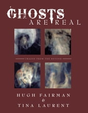 Ghosts Are REAL - Images from the Beyond ebook by Hugh Fairman & Tina Laurent