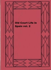 Old Court Life in Spain; vol. 2 ebook by Frances Elliot