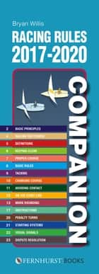 Racing Rules Companion 2017-2020 - The Essential Compact Guide for All Racing Sailors Who Want to Win ebook by Bryan Willis
