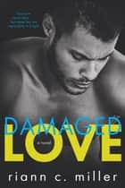 Damaged Love ebook by Riann C. Miller
