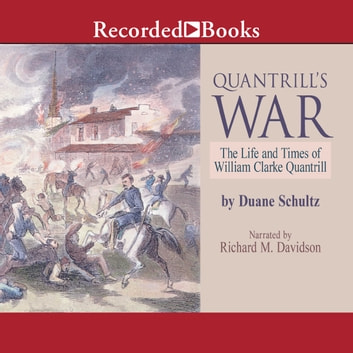 Quantrill's War - The Life and Times of William Clarke Quantrill audiobook by Duane Schultz