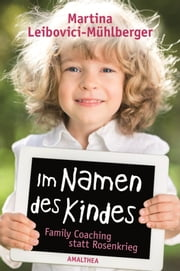 Im Namen des Kindes - Family Coaching statt Rosenkrieg ebook by Martina Leibovici-Mühlberger