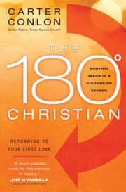 The 180 Degree Christian - Serving Jesus in a Culture of Excess ebook by Carter Conlon,Jim Cymbala
