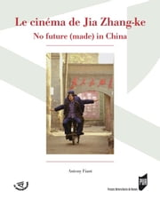 Le cinéma de Jia Zhang-ke - No future (made) in China eBook by Antony Fiant