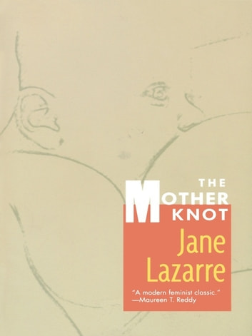 The Mother Knot ebook by Jane Lazarre