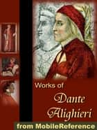 Works Of Dante Alighieri: Includes The Divine Comedy In Three Translations (With One Version Illustrated By Gustave Dore). (Mobi Collected Works) ebook by Dante Alighieri