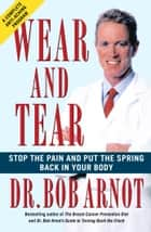 Wear and Tear - Stop the Pain and Put the Spring Back in your Body ebook by Dr. Bob Arnot