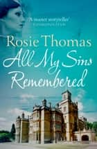 All My Sins Remembered ebook by Rosie Thomas