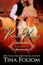 Venice Vampyr Final Affair (Venice Vampyr #2) ebook by Tina Folsom