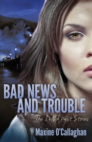 Bad News and Trouble - The Delilah West Stories ebook by Maxine O'Callaghan