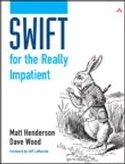 Swift for the Really Impatient ebook by Matt Henderson,Dave Wood