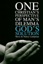 One Christian's Perspective of  Man's Dilemma God's Solution ebook by Steve Lampman