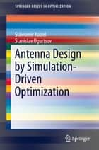 Antenna Design by Simulation-Driven Optimization ebook by Slawomir Koziel,Stanislav Ogurtsov