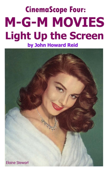 CinemaScope Four: M-G-M MOVIES Light Up the Screen ebook by John Howard Reid