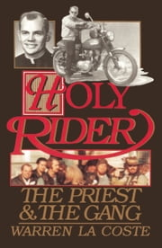 Holy Rider - The Priest & the Gang ebook by Warren LaCoste