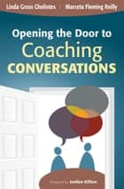 Opening the Door to Coaching Conversations ebook by Ms. Marceta A. Reilly, Ms. Linda M. Gross Cheliotes