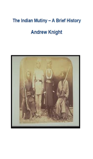 The Indian Mutiny: A Brief History ebook by Andrew Knight