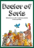 Doctor of Sorts ebook by Dr Ed Layt BVSc