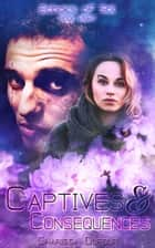 Captive and Consequences ebook by Charissa Dufour
