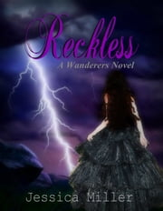 Reckless (Wanderers #4) ebook by Jessica Miller
